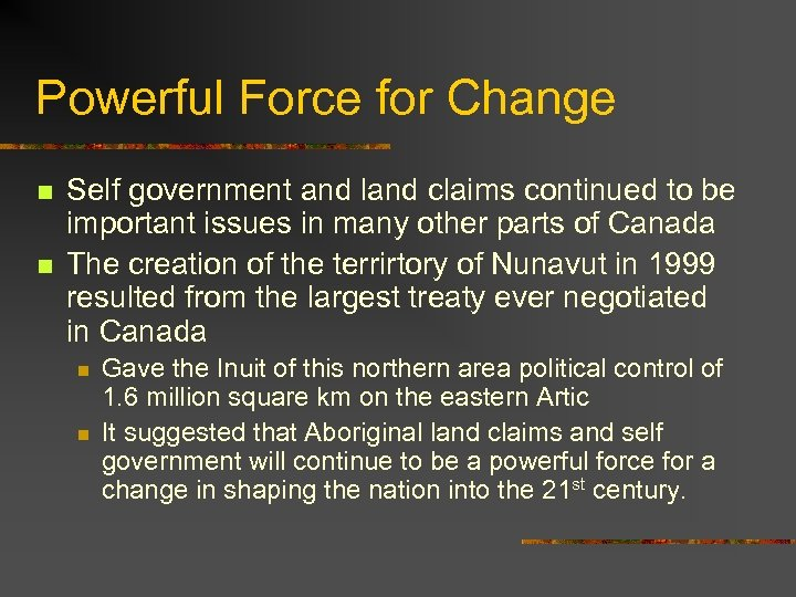 Powerful Force for Change n n Self government and land claims continued to be