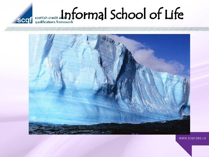 Informal School of Life