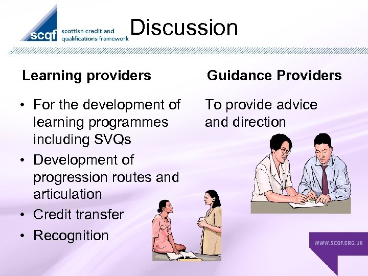 Discussion Learning providers Guidance Providers • For the development of learning programmes including SVQs