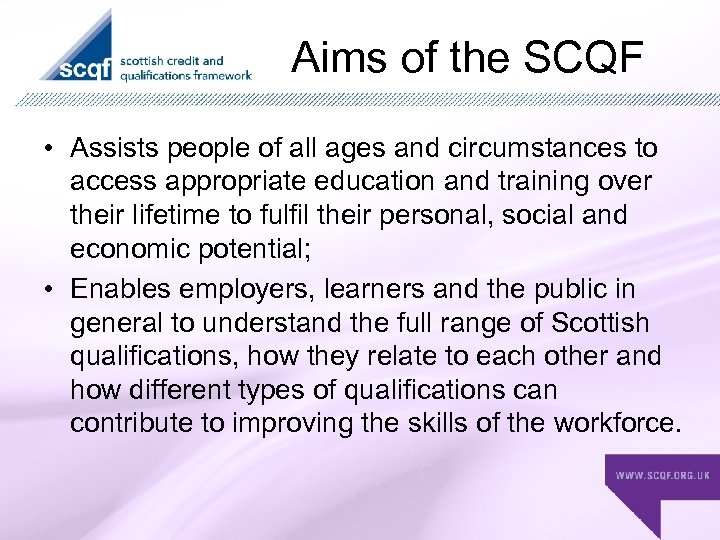 Aims of the SCQF • Assists people of all ages and circumstances to access