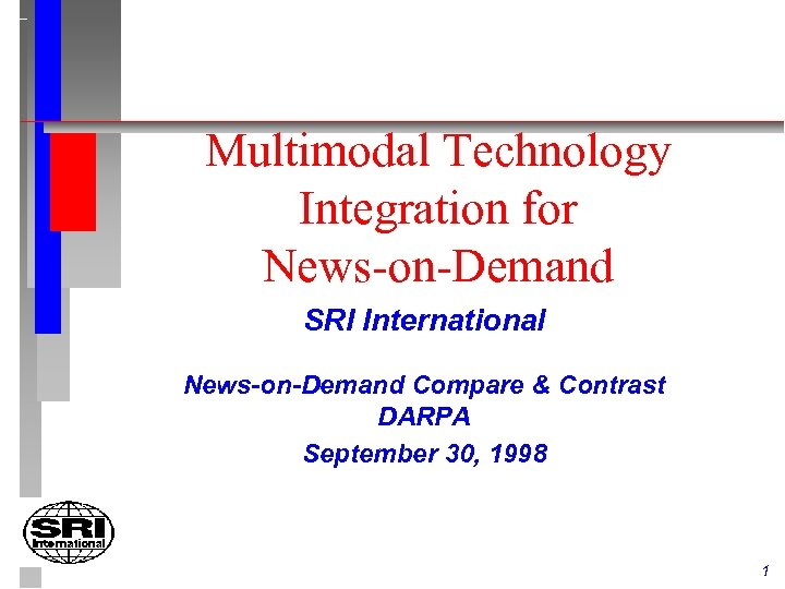 Multimodal Technology Integration for News-on-Demand SRI International News-on-Demand Compare & Contrast DARPA September 30,