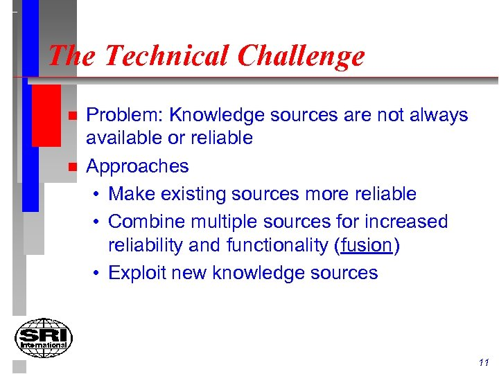 The Technical Challenge n n Problem: Knowledge sources are not always available or reliable