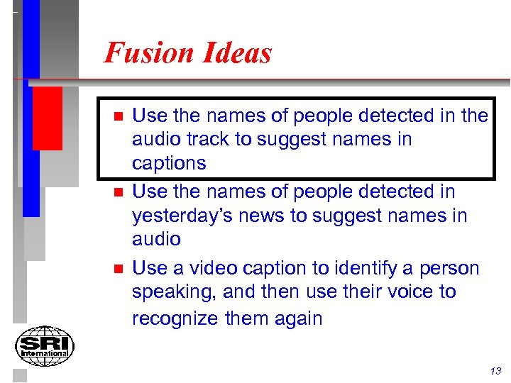 Fusion Ideas n n n Use the names of people detected in the audio