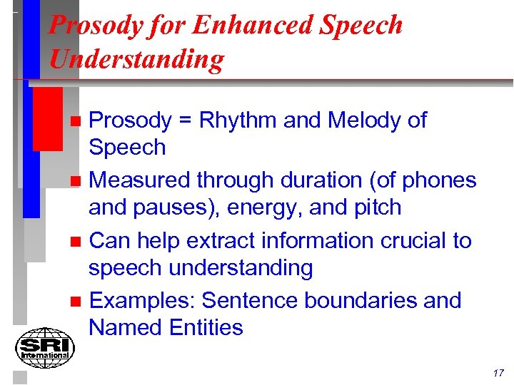 Prosody for Enhanced Speech Understanding Prosody = Rhythm and Melody of Speech n Measured