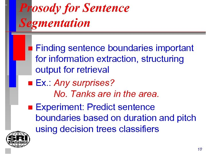 Prosody for Sentence Segmentation Finding sentence boundaries important for information extraction, structuring output for