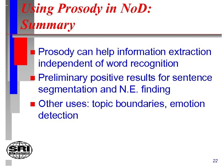 Using Prosody in No. D: Summary Prosody can help information extraction independent of word