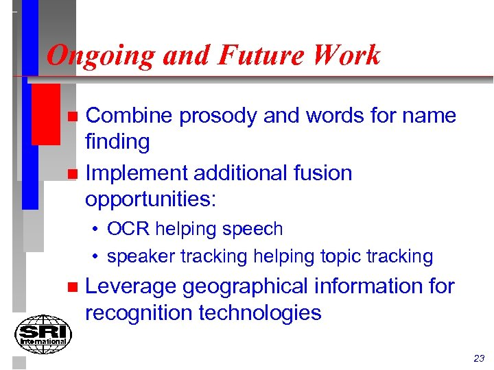 Ongoing and Future Work Combine prosody and words for name finding n Implement additional