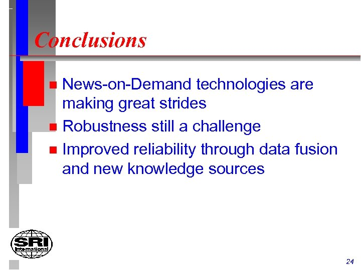 Conclusions News-on-Demand technologies are making great strides n Robustness still a challenge n Improved