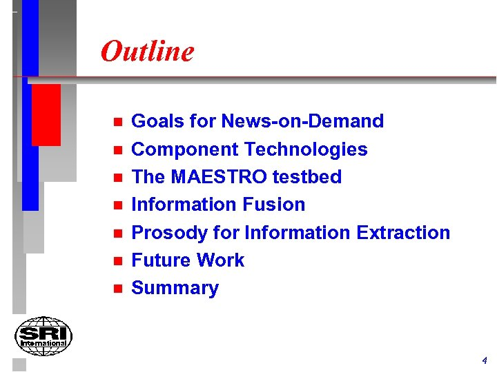 Outline n n n n Goals for News-on-Demand Component Technologies The MAESTRO testbed Information