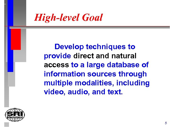 High-level Goal Develop techniques to provide direct and natural access to a large database