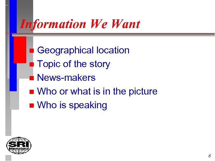 Information We Want Geographical location n Topic of the story n News-makers n Who