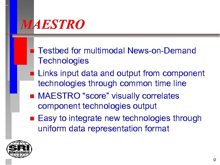 MAESTRO n n Testbed for multimodal News-on-Demand Technologies Links input data and output from