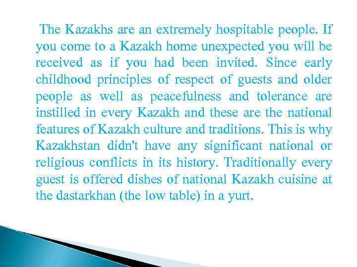 The Kazakhs are an extremely hospitable people. If you come to a Kazakh