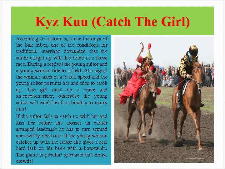 Kyz Kuu (Catch The Girl) According to historians, since the days of the Sak
