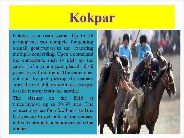 Kokpar is a team game. Up to 50 participants can compete for gaining a