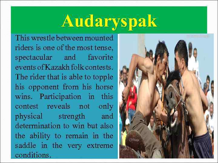 Audaryspak This wrestle between mounted riders is one of the most tense, spectacular and