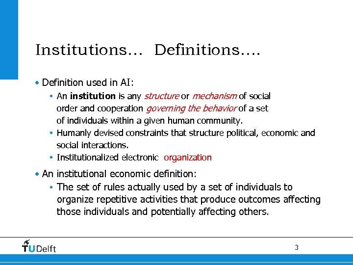 Institutions… Definitions…. • Definition used in AI: • An institution is any structure or