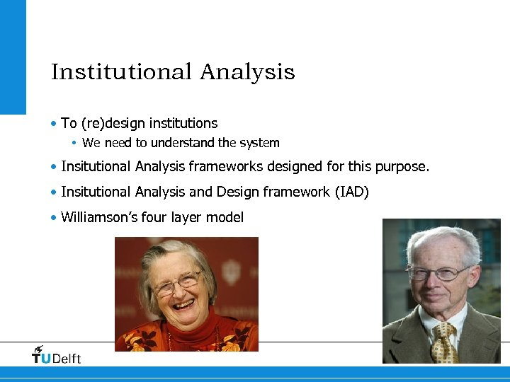 Institutional Analysis • To (re)design institutions • We need to understand the system •