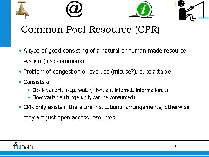Common Pool Resource (CPR) • A type of good consisting of a natural or