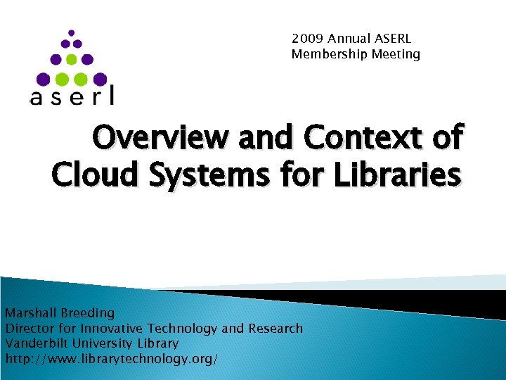 2009 Annual ASERL Membership Meeting Overview and Context of Cloud Systems for Libraries Marshall