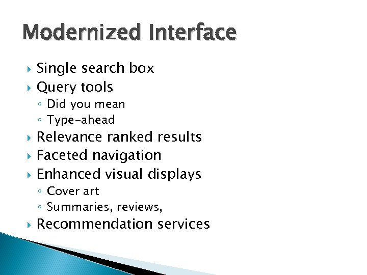 Modernized Interface Single search box Query tools ◦ Did you mean ◦ Type-ahead Relevance