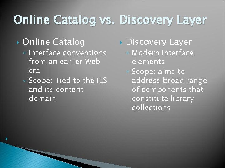 Online Catalog vs. Discovery Layer Online Catalog ◦ Interface conventions from an earlier Web