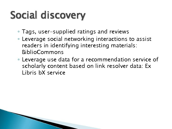 Social discovery ◦ Tags, user-supplied ratings and reviews ◦ Leverage social networking interactions to