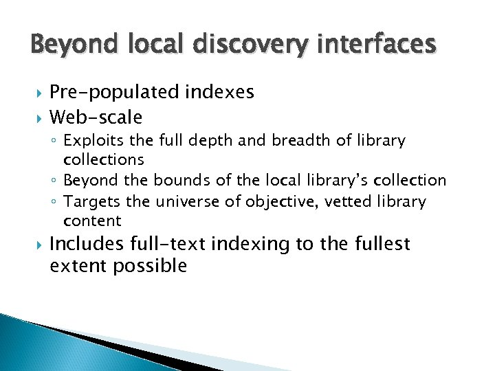 Beyond local discovery interfaces Pre-populated indexes Web-scale ◦ Exploits the full depth and breadth