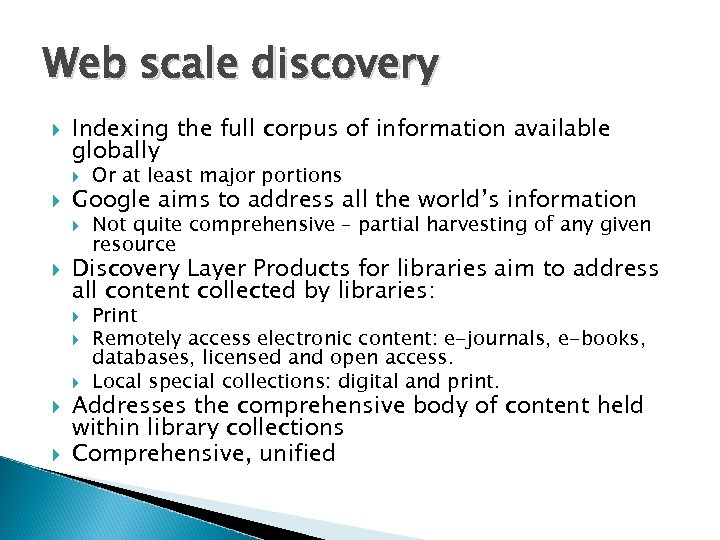 Web scale discovery Indexing the full corpus of information available globally Google aims to