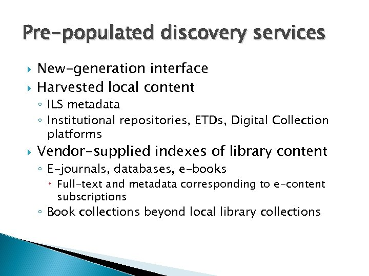 Pre-populated discovery services New-generation interface Harvested local content ◦ ILS metadata ◦ Institutional repositories,