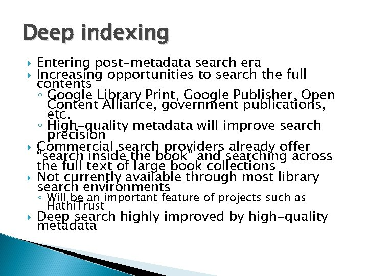Deep indexing Entering post-metadata search era Increasing opportunities to search the full contents ◦