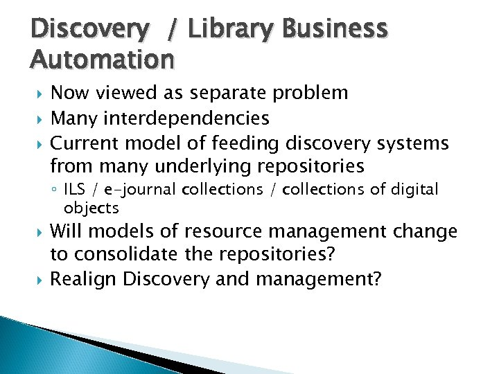 Discovery / Library Business Automation Now viewed as separate problem Many interdependencies Current model