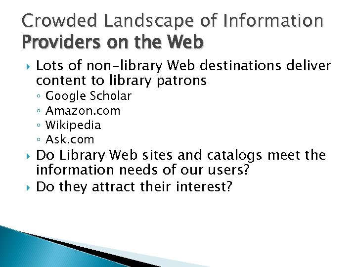 Crowded Landscape of Information Providers on the Web Lots of non-library Web destinations deliver
