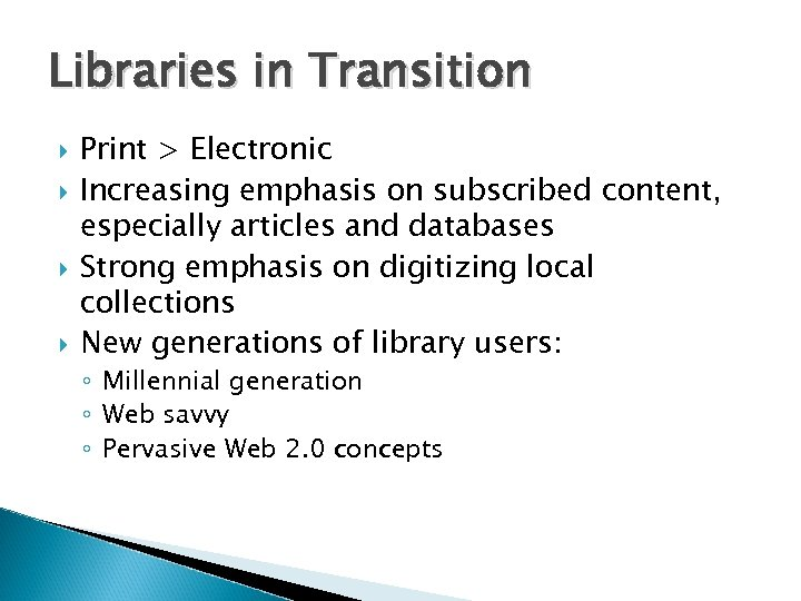 Libraries in Transition Print > Electronic Increasing emphasis on subscribed content, especially articles and