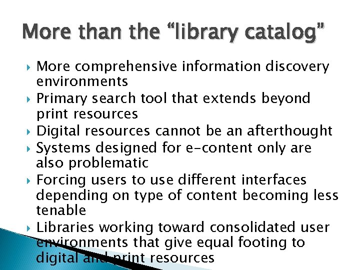 "More than the ""library catalog"" More comprehensive information discovery environments Primary search tool that"