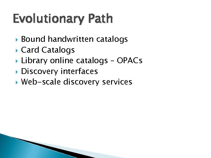 Evolutionary Path Bound handwritten catalogs Card Catalogs Library online catalogs – OPACs Discovery interfaces