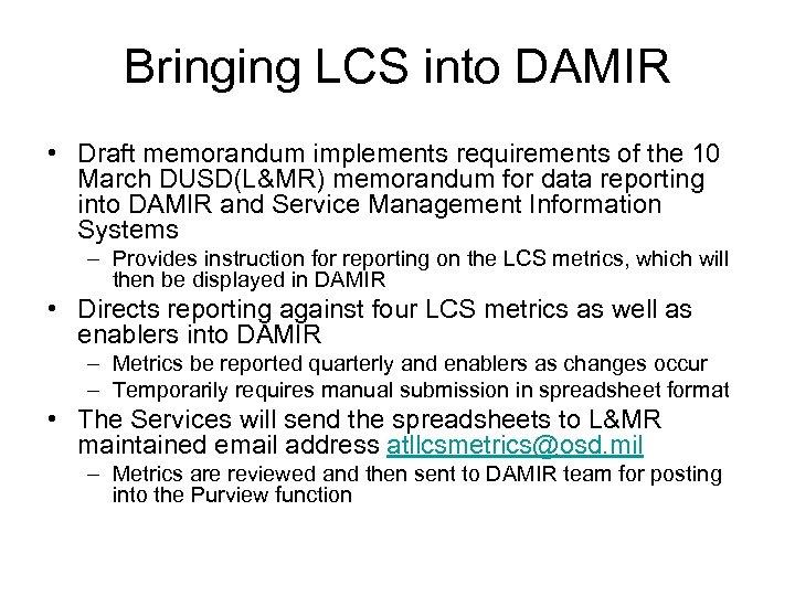 Bringing LCS into DAMIR • Draft memorandum implements requirements of the 10 March DUSD(L&MR)