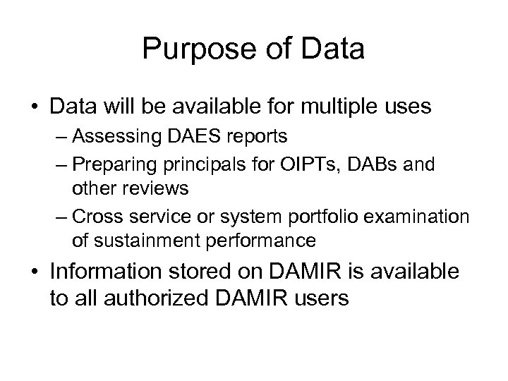 Purpose of Data • Data will be available for multiple uses – Assessing DAES