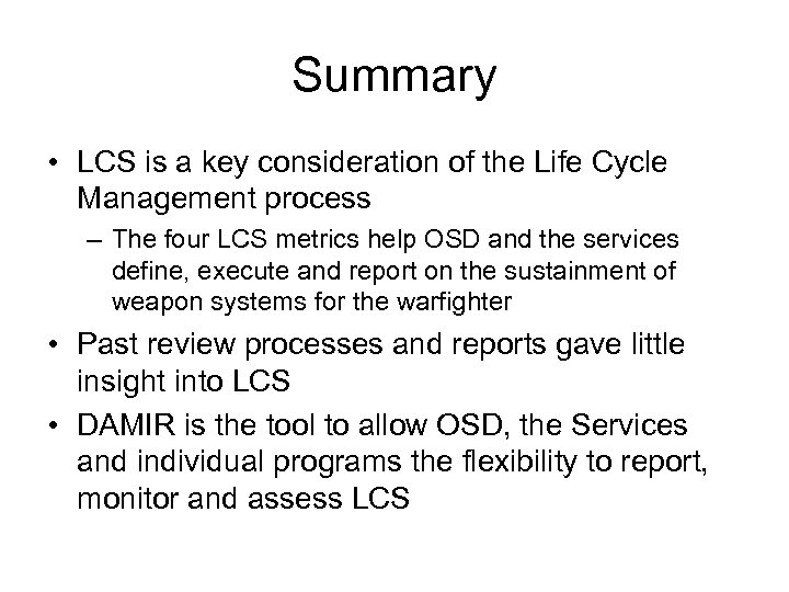 Summary • LCS is a key consideration of the Life Cycle Management process –