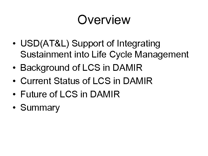 Overview • USD(AT&L) Support of Integrating Sustainment into Life Cycle Management • Background of