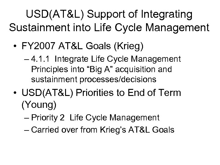 USD(AT&L) Support of Integrating Sustainment into Life Cycle Management • FY 2007 AT&L Goals