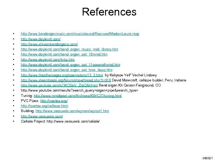 References • • • • • http: //www. bandorganmusic. com/music/sound/Rescueof. Madam. Laura. mpg http: