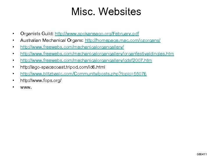 Misc. Websites • • • Organists Guild: http: //www. spokaneago. org/February. pdf Australian Mechanical