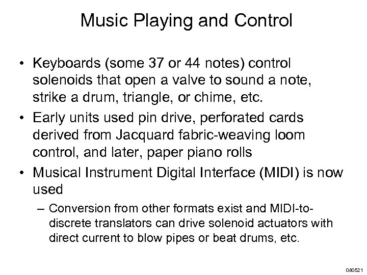 Music Playing and Control • Keyboards (some 37 or 44 notes) control solenoids that