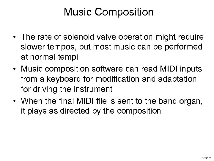 Music Composition • The rate of solenoid valve operation might require slower tempos, but
