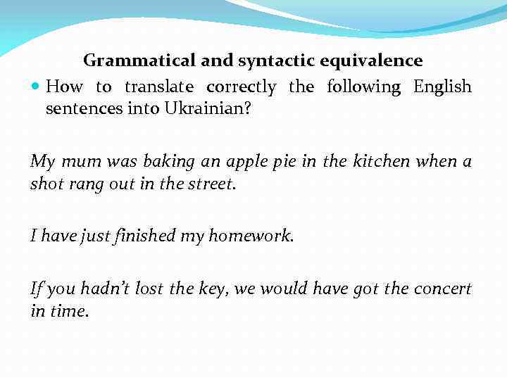 Grammatical and syntactic equivalence How to translate correctly the following English sentences into Ukrainian?