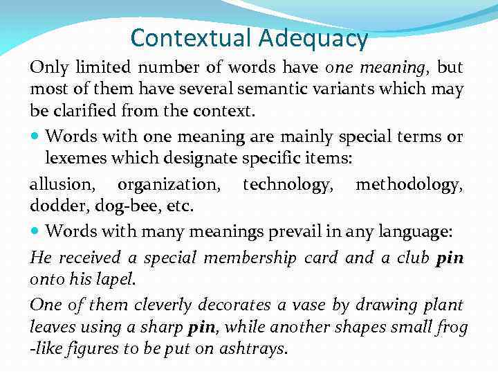 Contextual Adequacy Only limited number of words have one meaning, but most of them
