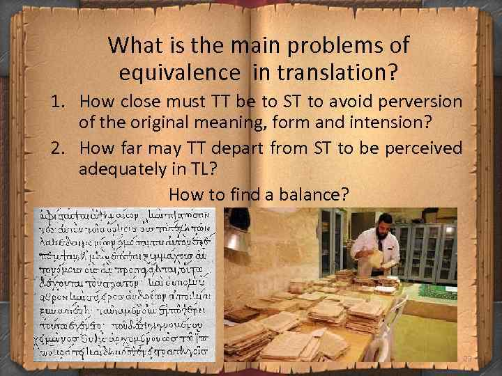 What is the main problems of equivalence in translation? 1. How close must TT