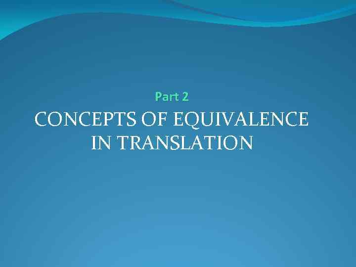Part 2 CONCEPTS OF EQUIVALENCE IN TRANSLATION