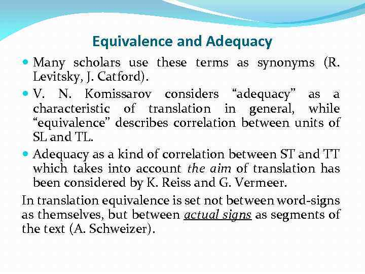 Equivalence and Adequacy Many scholars use these terms as synonyms (R. Levitsky, J. Catford).